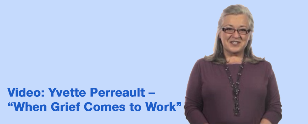 When Grief Comes to Work – Video with Yvette Perreault